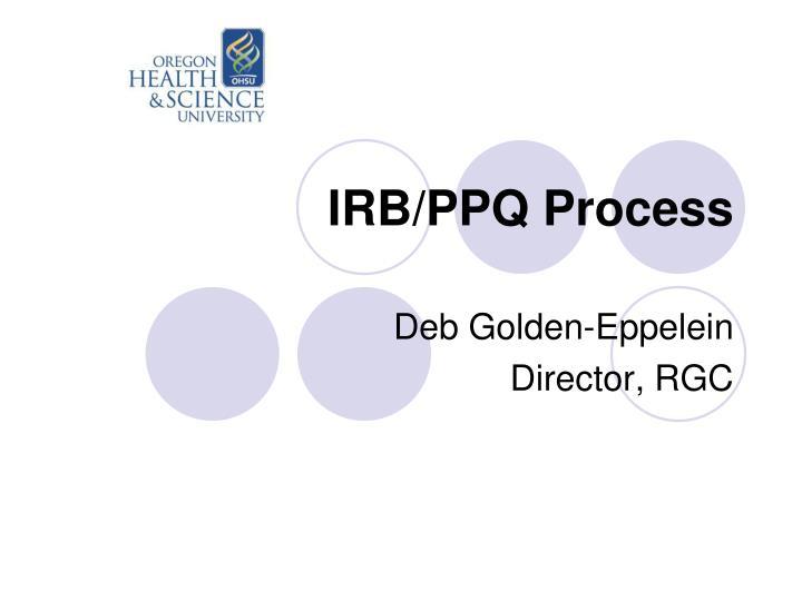 IRB/PPQ Process
