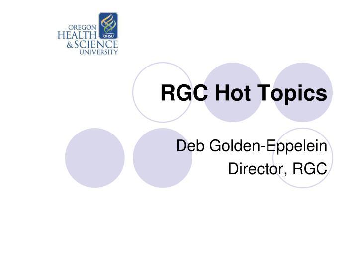 RGC Hot Topics