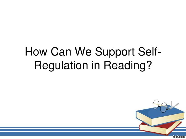 How Can We Support Self-Regulation in Reading?