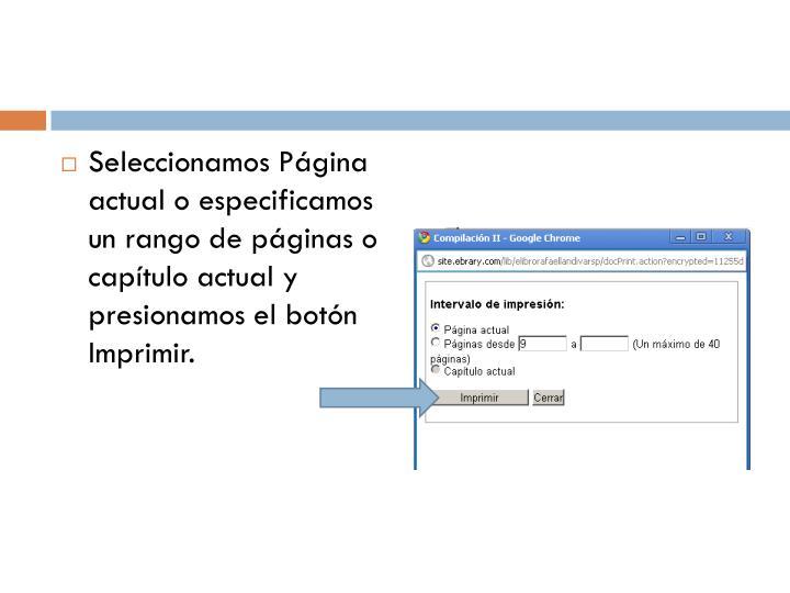 Seleccionamos Página actual o especificamos un rango de páginas o capítulo actual y presionamos el botón Imprimir.