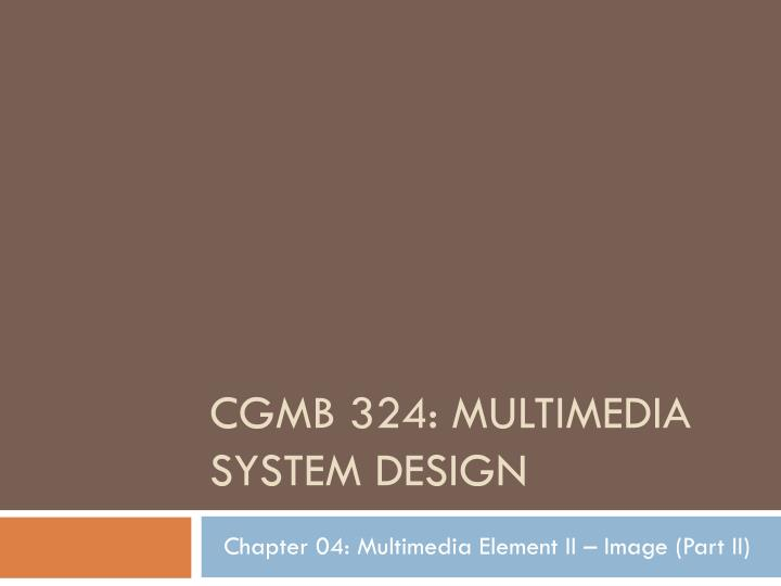 Cgmb 324 multimedia system design