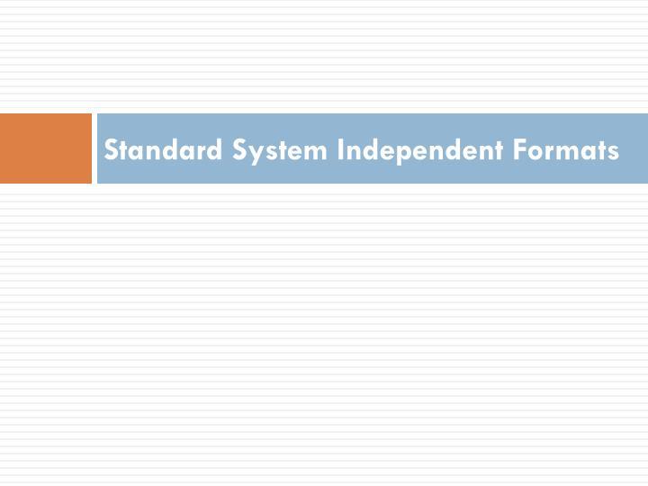 Standard System Independent Formats