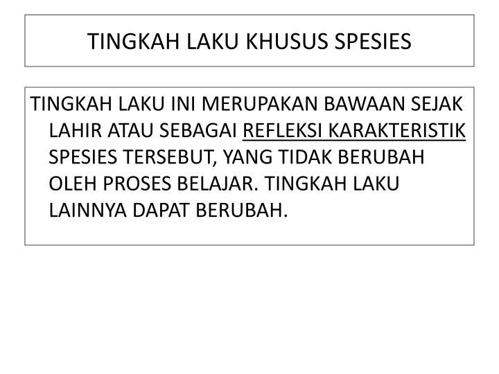 TINGKAH LAKU KHUSUS SPESIES