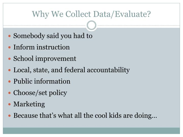 Why We Collect Data/Evaluate?