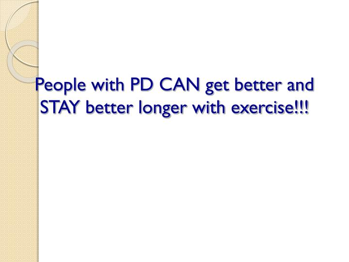 People with PD CAN get better and STAY better longer with exercise!!!