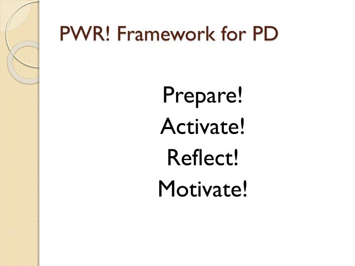 PWR! Framework for PD