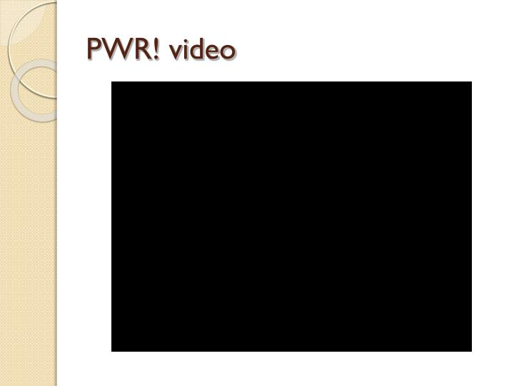 PWR! video