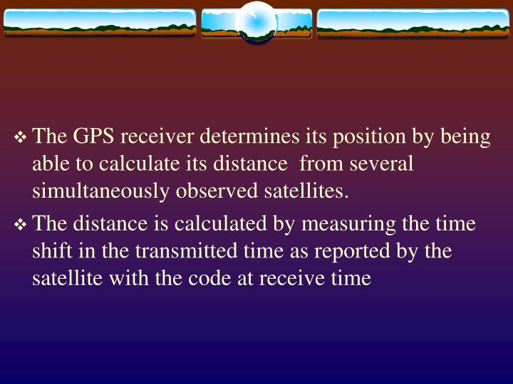 The GPS receiver determines its position by being able to calculate its distance  from several simultaneously observed satellites.