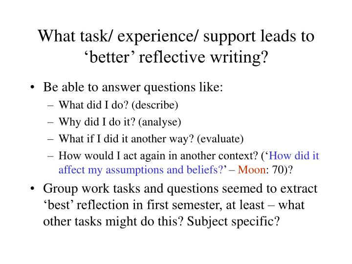 What task/ experience/ support leads to 'better' reflective writing?