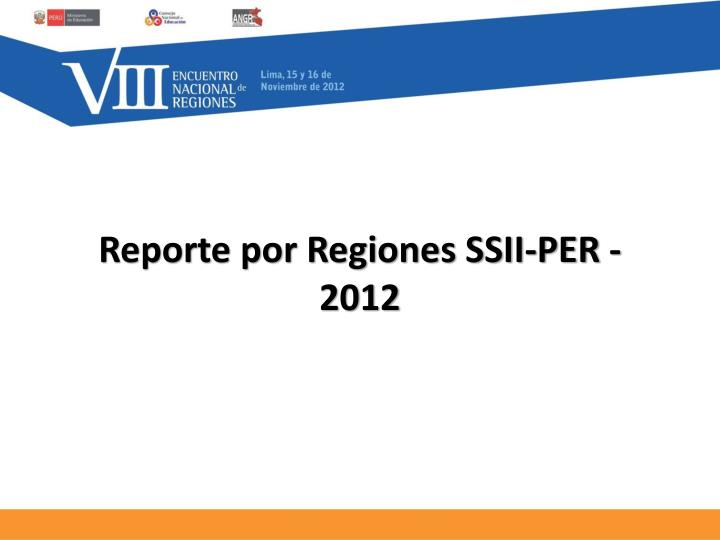 Reporte por Regiones SSII-PER - 2012
