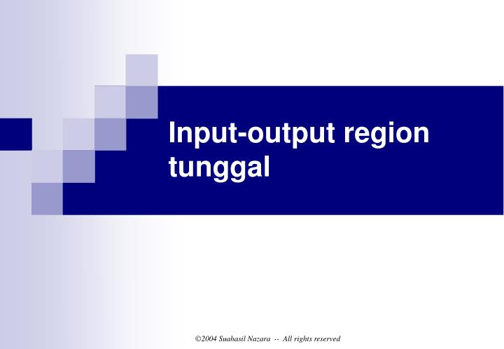 Input-output region tunggal