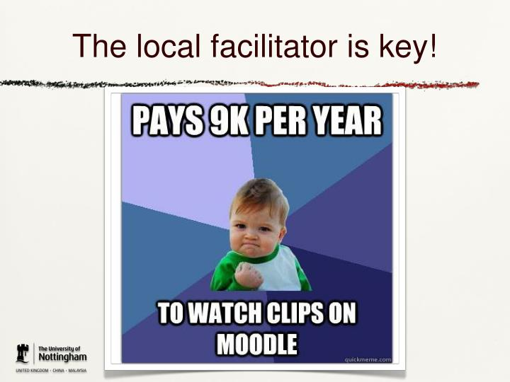 The local facilitator is key!