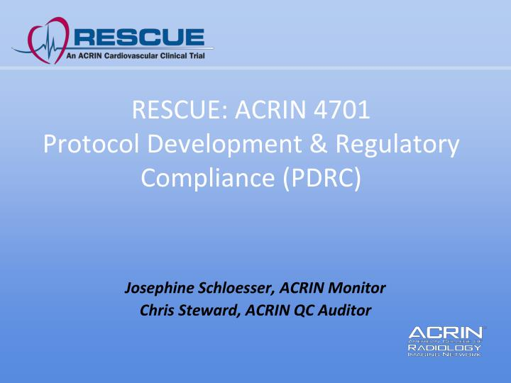 Rescue acrin 4701 protocol development regulatory compliance pdrc