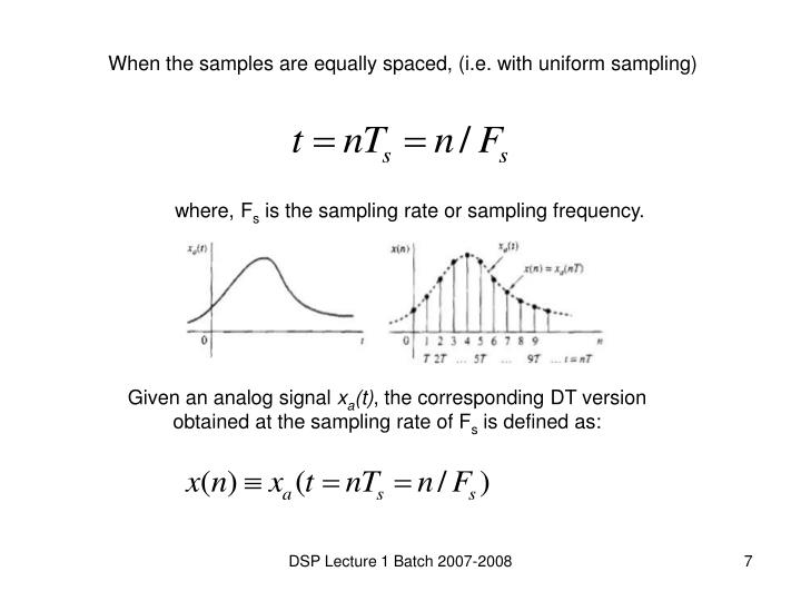 When the samples are equally spaced, (i.e. with uniform sampling)