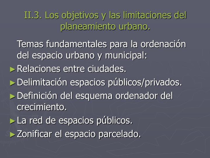 II.3. Los objetivos y las limitaciones del planeamiento urbano.