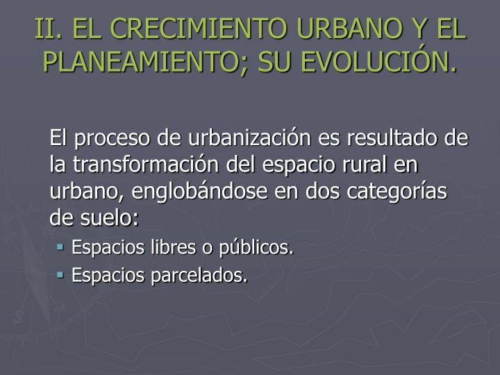 II. EL CRECIMIENTO URBANO Y EL PLANEAMIENTO; SU EVOLUCIÓN.