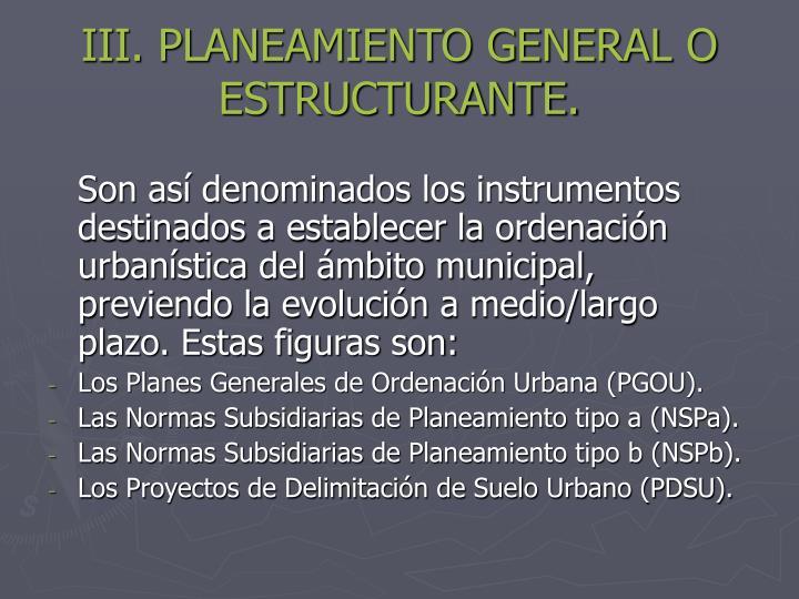 III. PLANEAMIENTO GENERAL O ESTRUCTURANTE.