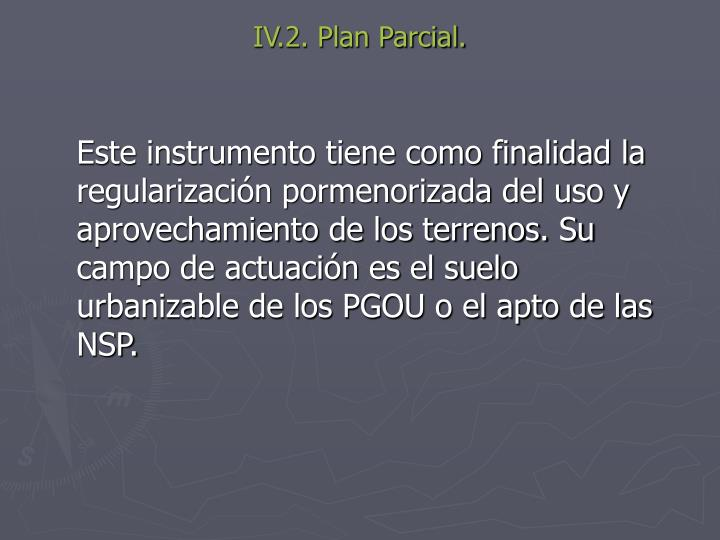 IV.2. Plan Parcial.