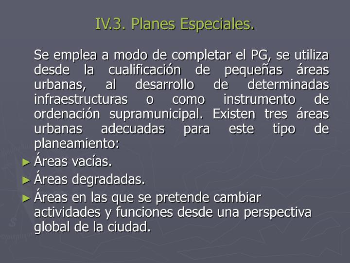 IV.3. Planes Especiales.