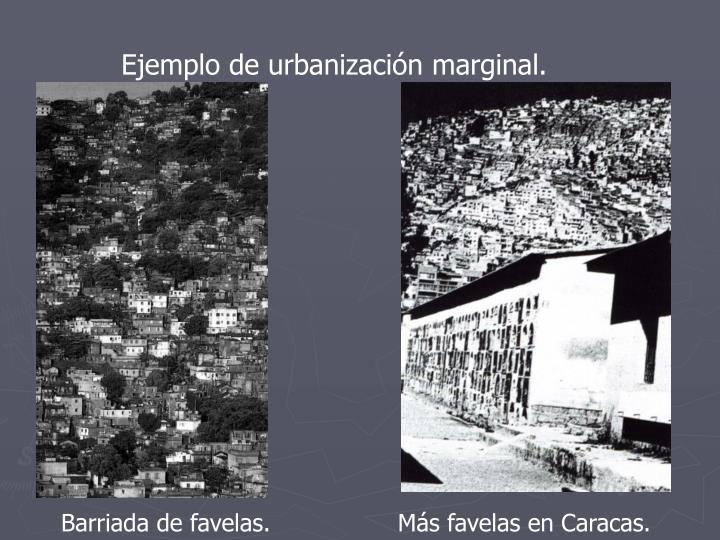 Ejemplo de urbanización marginal.