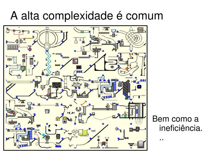 A alta complexidade é comum