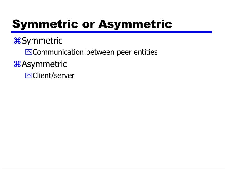 Symmetric or Asymmetric
