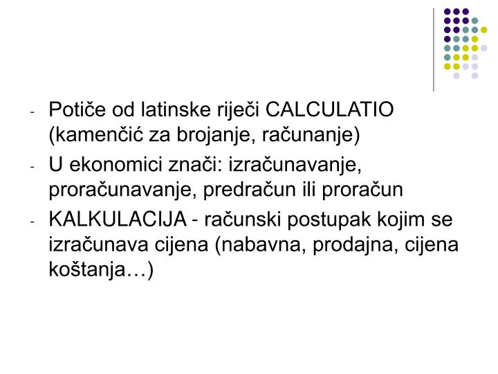 Potiče od latinske riječi CALCULATIO (kamenčić za brojanje, računanje)