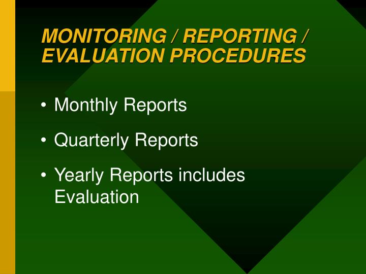 MONITORING / REPORTING / EVALUATION PROCEDURES