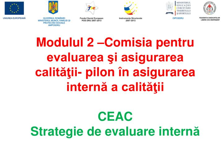 Modulul 2 –Comisia pentru evaluarea şi asigurarea calităţii- pilon în asigurarea internă a calităţii