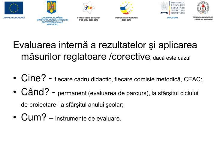 Evaluarea internă a rezultatelor şi aplicarea măsurilor reglatoare /corective