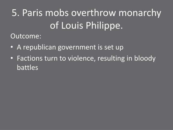5. Paris mobs overthrow monarchy of Louis Philippe.
