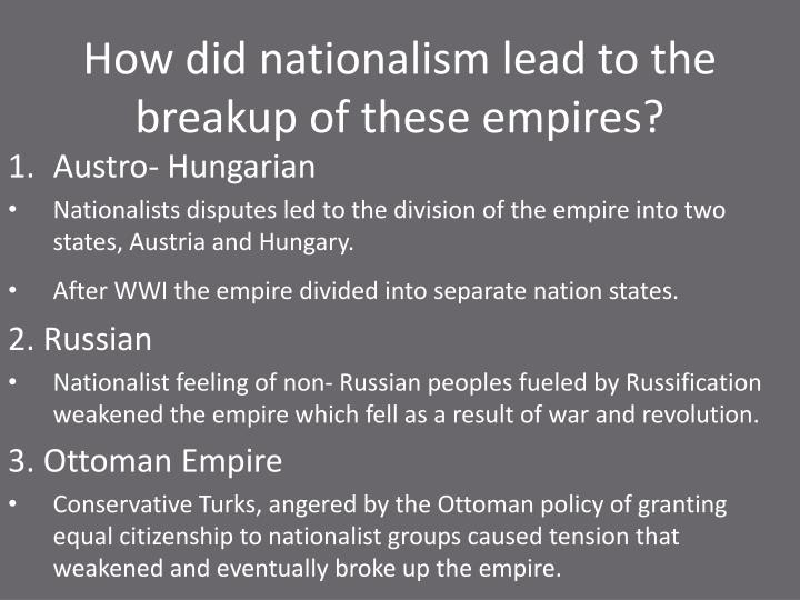 How did nationalism lead to the breakup of these empires?