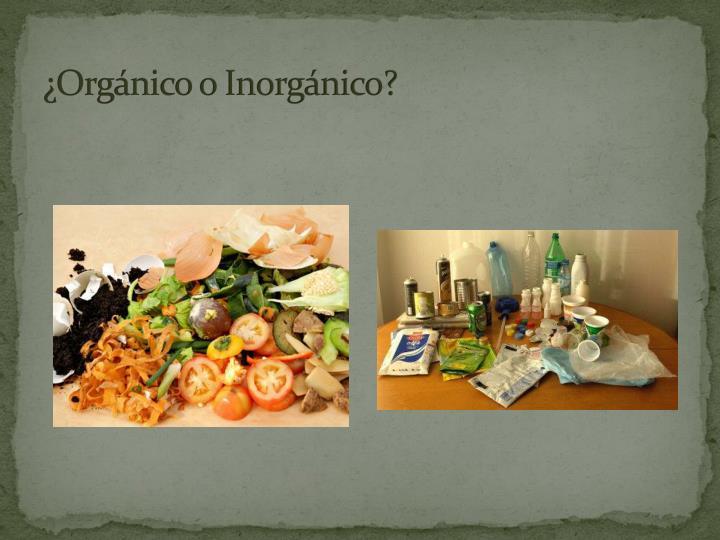 ¿Orgánico o Inorgánico?
