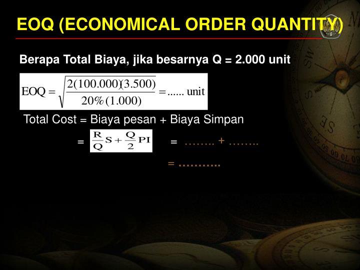 EOQ (ECONOMICAL ORDER QUANTITY)