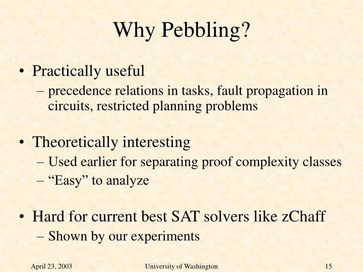Why Pebbling?