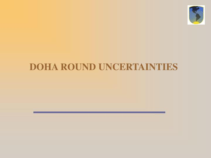 DOHA ROUND UNCERTAINTIES