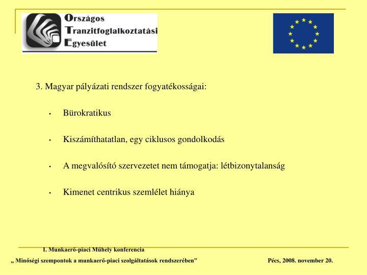 3. Magyar pályázati rendszer fogyatékosságai: