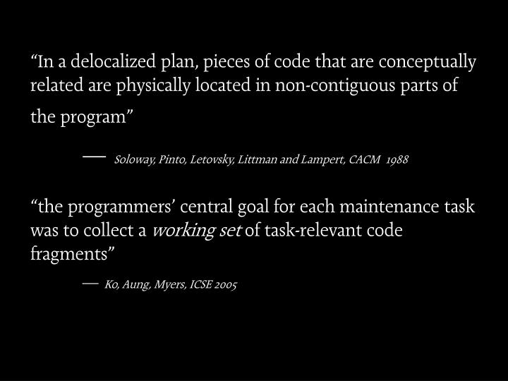 """In a delocalized plan, pieces of code that are conceptually related are physically located in non-contiguous parts of the program"""