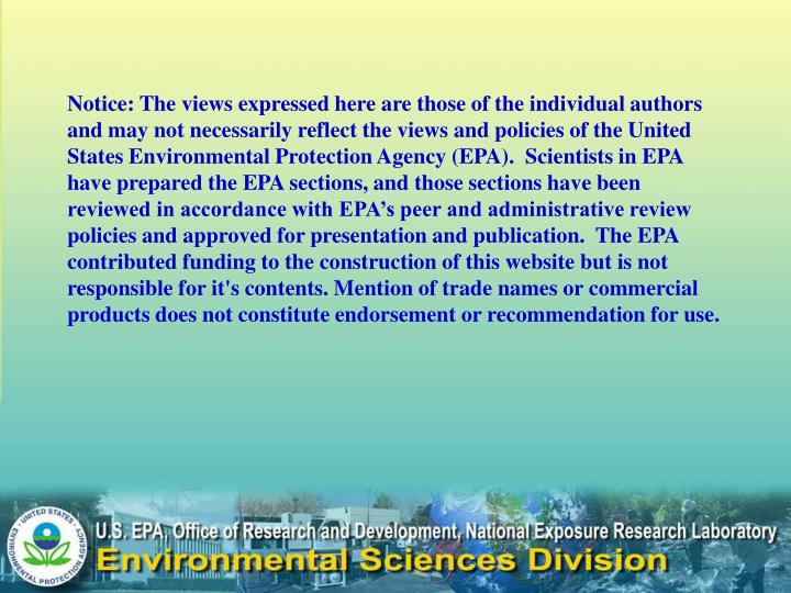 Notice: The views expressed here are those of the individual authors and may not necessarily reflect the views and policies of the United States Environmental Protection Agency (EPA).  Scientists in EPA have prepared the EPA sections, and those sections have been reviewed in accordance with EPA's peer and administrative review policies and approved for presentation and publication.  The EPA contributed funding to the construction of this website but is not responsible for it's contents. Mention of trade names or commercial products does not constitute endorsement or recommendation for use.