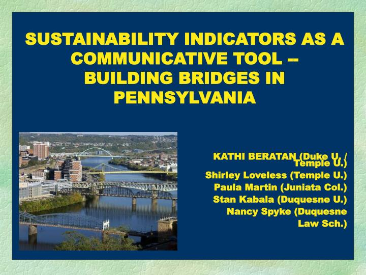 SUSTAINABILITY INDICATORS AS A COMMUNICATIVE TOOL -- BUILDING BRIDGES IN PENNSYLVANIA
