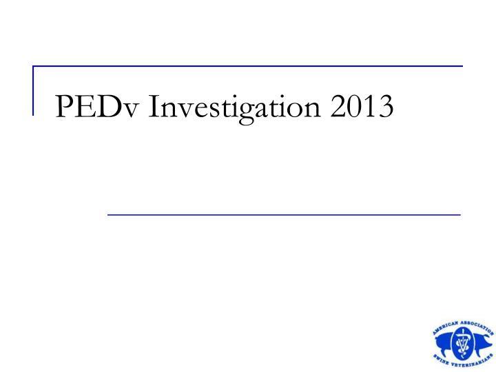 PEDv Investigation 2013