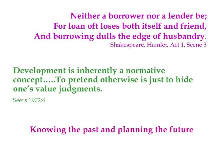 Neither a borrower nor a lender be;