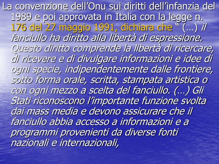 La convenzione dell'Onu sui diritti dell'infanzia del 1989 e poi approvata in Italia con la legge n.