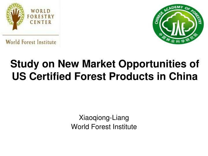 Study on new market opportunities of us certified forest products in china