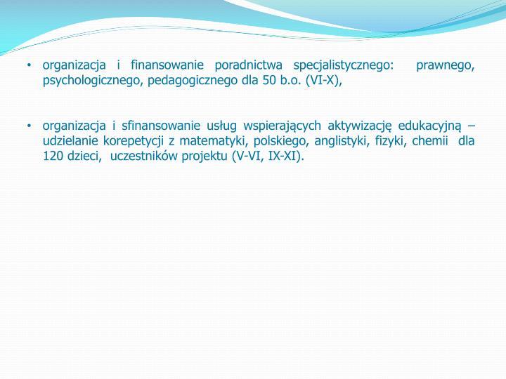 organizacja i finansowanie poradnictwa specjalistycznego:  prawnego, psychologicznego, pedagogicznego dla 50 b.o. (VI-X),