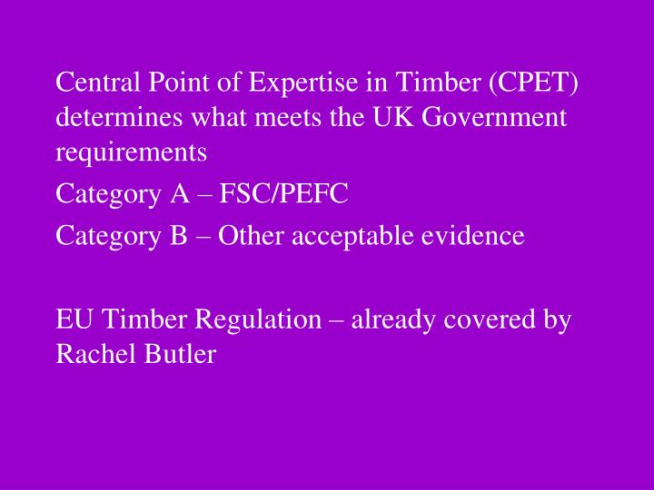 Central Point of Expertise in Timber (CPET) determines what meets the UK Government requirements