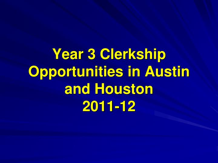 year 3 clerkship opportunities in austin and houston 2011 12