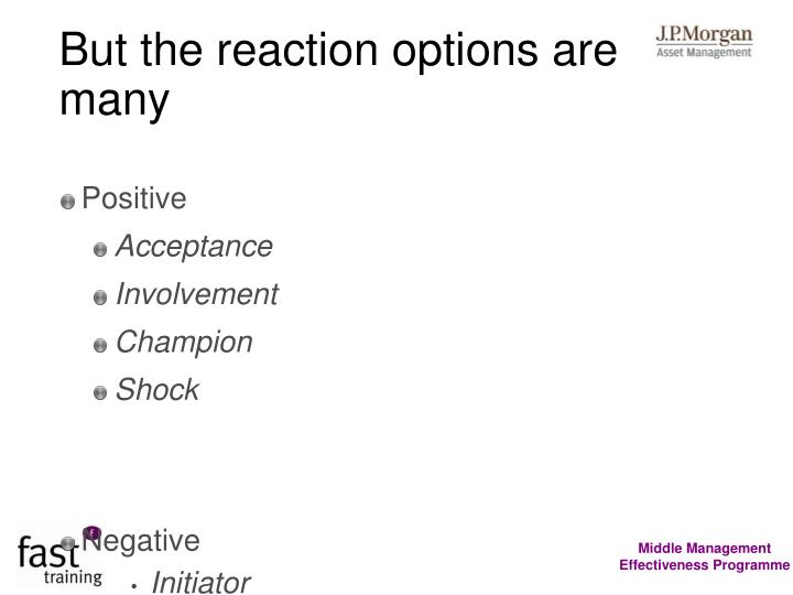 But the reaction options are many