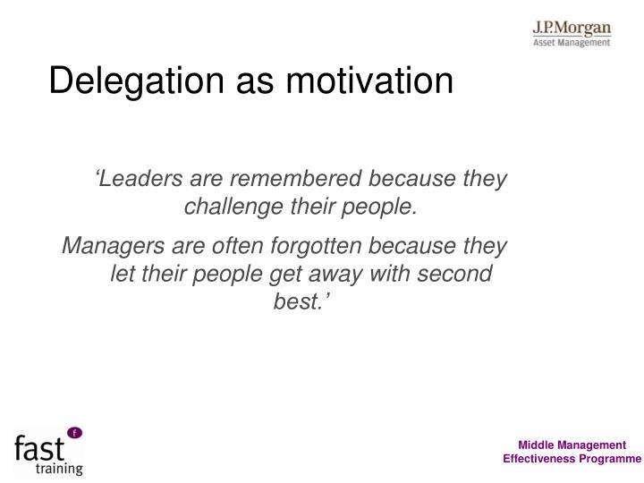 Delegation as motivation