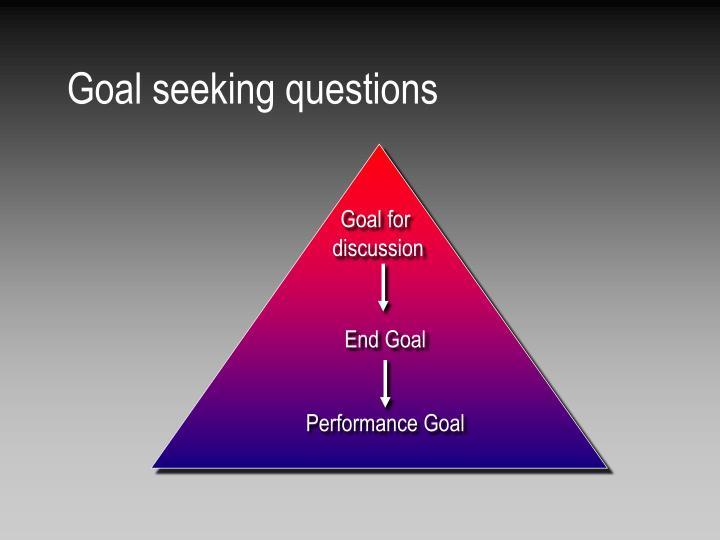 Goal seeking questions